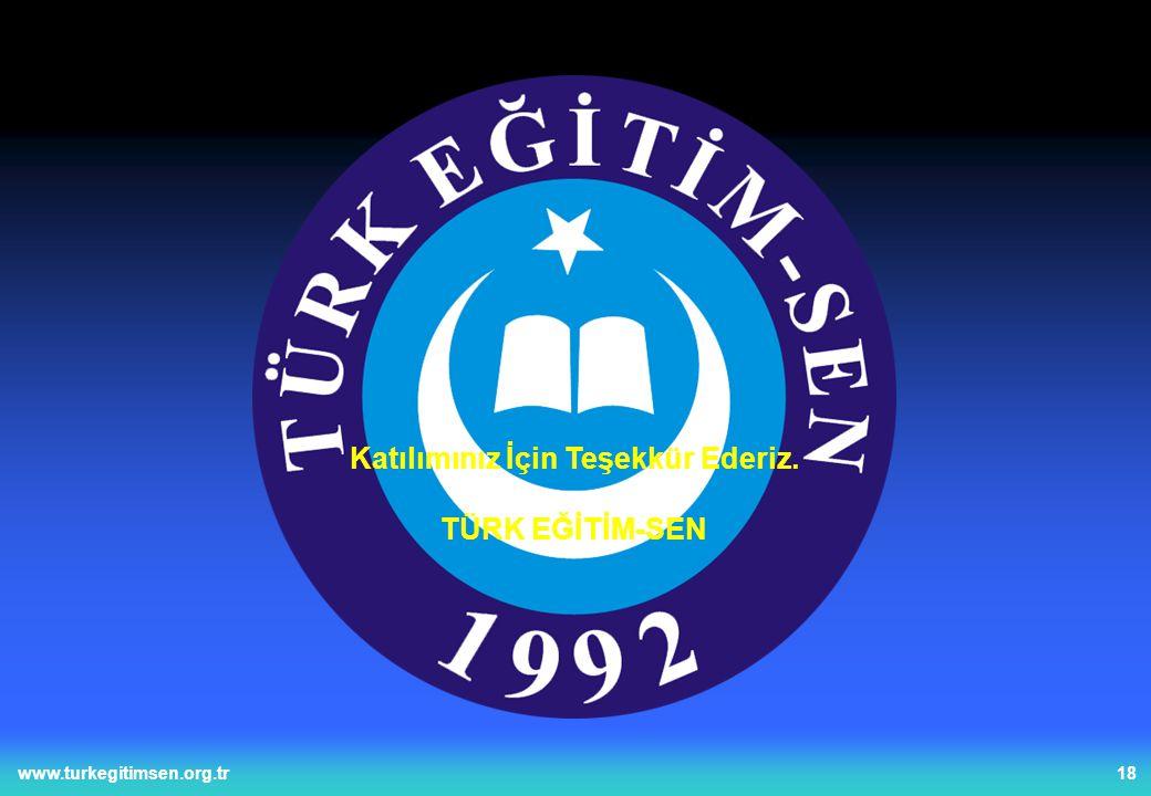 18www.turkegitimsen.org.tr Katılımınız İçin Teşekkür Ederiz. TÜRK EĞİTİM-SEN