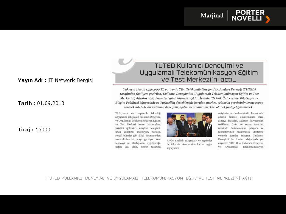 Yayın Adı : IT Network Dergisi Tarih : 01.09.2013 Tiraj : 15000 T Ü TED KULLANICI DENEYİMİ VE UYGULAMALI TELEKOM Ü NİKASYON EĞİTİ VE TEST MERKEZİ'Nİ A