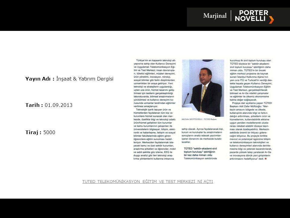 Yayın Adı : İnşaat & Yatırım Dergisi Tarih : 01.09.2013 Tiraj : 5000 TUTED TELEKOM Ü NİKASYON EĞİTİM VE TEST MERKEZİ Nİ A Ç TI