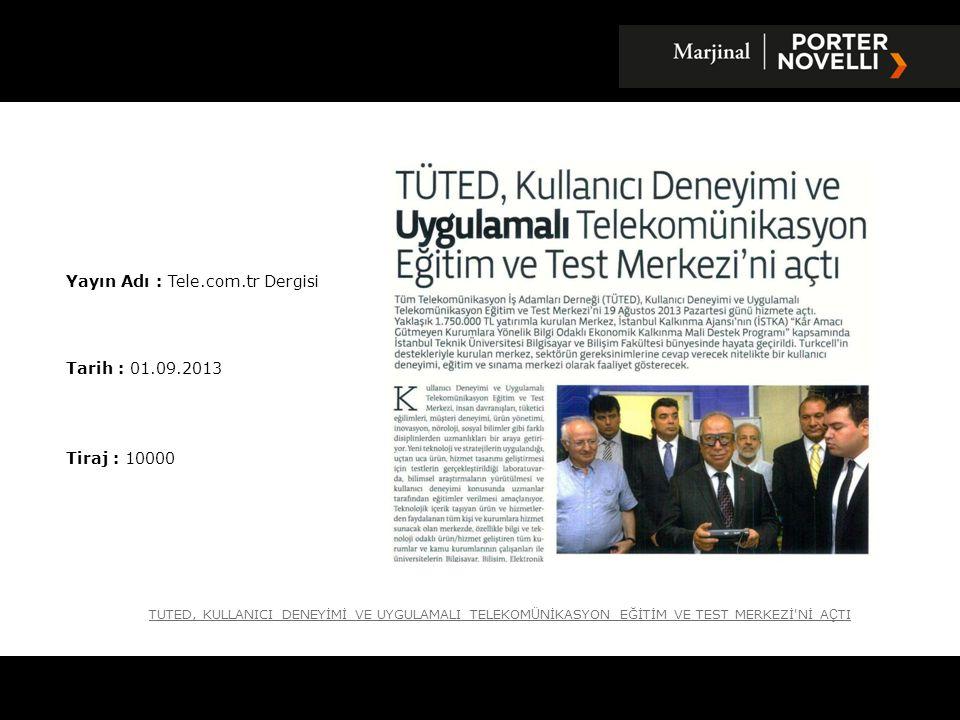 Yayın Adı : Tele.com.tr Dergisi Tarih : 01.09.2013 Tiraj : 10000 TUTED, KULLANICI DENEYİMİ VE UYGULAMALI TELEKOM Ü NİKASYON EĞİTİM VE TEST MERKEZİ'Nİ