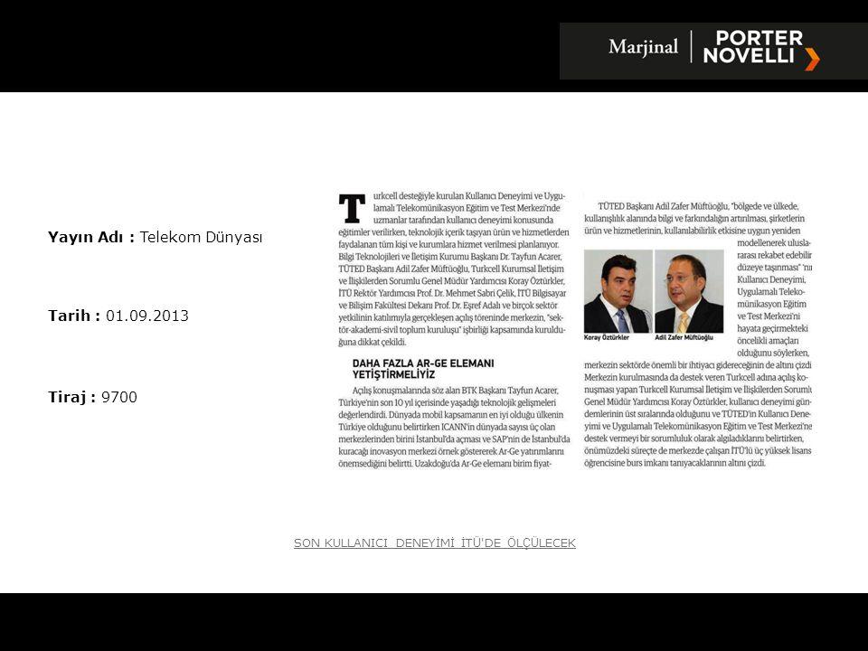 Yayın Adı : Telekom Dünyası Tarih : 01.09.2013 Tiraj : 9700 SON KULLANICI DENEYİMİ İT Ü 'DE Ö L ÇÜ LECEK