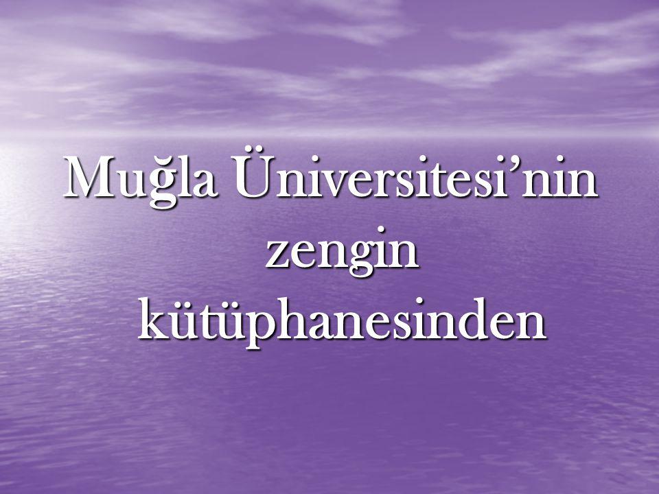 Mu ğ la Üniversitesi'nin zengin kütüphanesinden
