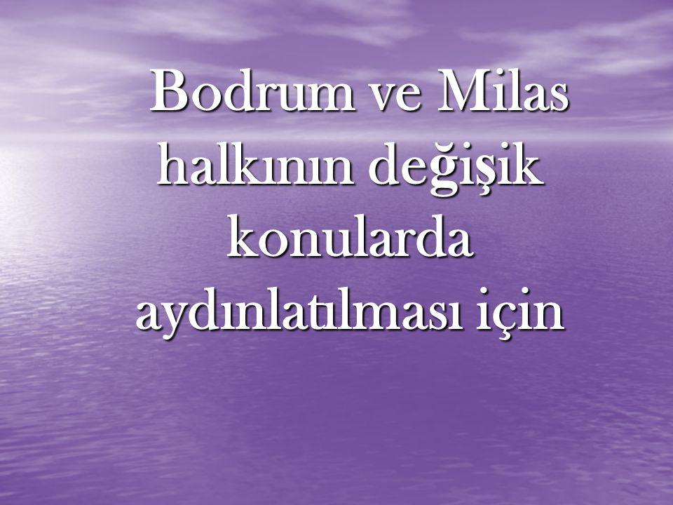 Bodrum ve Milas halkının de ğ i ş ik konularda aydınlatılması için Bodrum ve Milas halkının de ğ i ş ik konularda aydınlatılması için