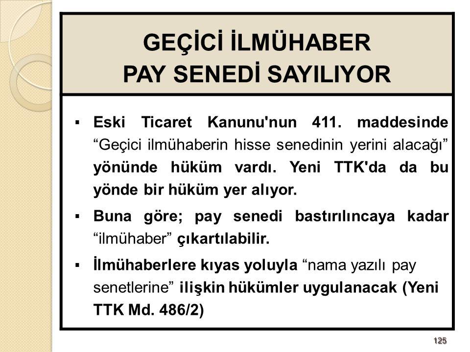 """125125 GEÇİCİ İLMÜHABER PAY SENEDİ SAYILIYOR  Eski Ticaret Kanunu'nun 411. maddesinde """"Geçici ilmühaberin hisse senedinin yerini alacağı"""" yönünde hük"""