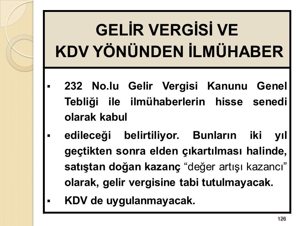 126126 GELİR VERGİSİ VE KDV YÖNÜNDEN İLMÜHABER  232 No.lu Gelir Vergisi Kanunu Genel Tebliği ile ilmühaberlerin hisse senedi olarak kabul  edileceği belirtiliyor.