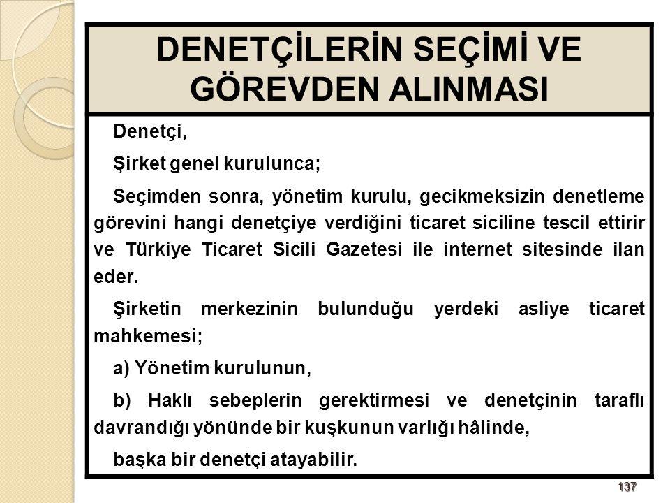 137137 DENETÇİLERİN SEÇİMİ VE GÖREVDEN ALINMASI Denetçi, Şirket genel kurulunca; Seçimden sonra, yönetim kurulu, gecikmeksizin denetleme görevini hangi denetçiye verdiğini ticaret siciline tescil ettirir ve Türkiye Ticaret Sicili Gazetesi ile internet sitesinde ilan eder.