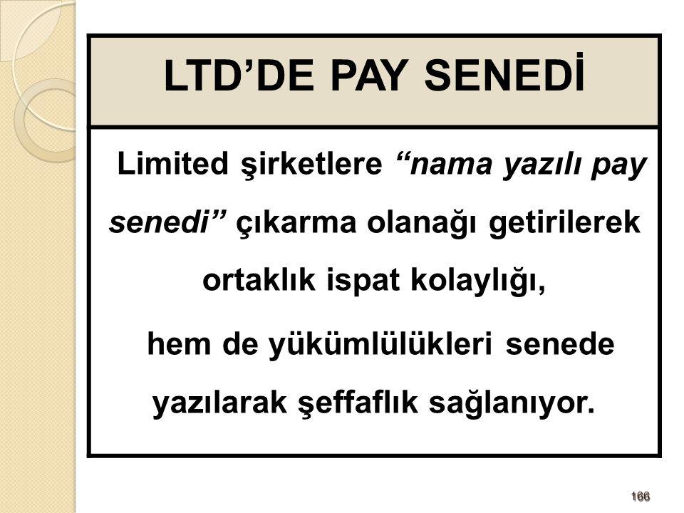 166166 LTD'DE PAY SENEDİ Limited şirketlere nama yazılı pay senedi çıkarma olanağı getirilerek ortaklık ispat kolaylığı, hem de yükümlülükleri senede yazılarak şeffaflık sağlanıyor.