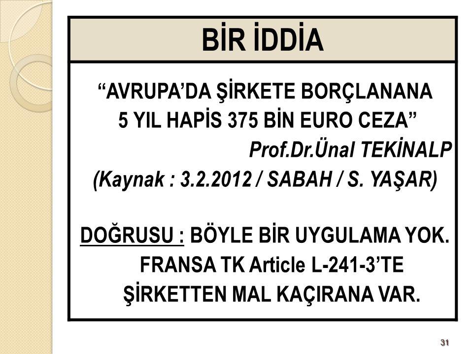 """3131 BİR İDDİA """"AVRUPA'DA ŞİRKETE BORÇLANANA 5 YIL HAPİS 375 BİN EURO CEZA"""" Prof.Dr.Ünal TEKİNALP (Kaynak : 3.2.2012 / SABAH / S. YAŞAR) DOĞRUSU : BÖY"""