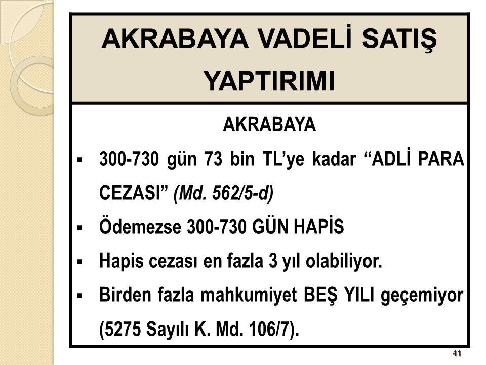 4141 AKRABAYA VADELİ SATIŞ YAPTIRIMI AKRABAYA  300-730 gün 73 bin TL'ye kadar ADLİ PARA CEZASI (Md.
