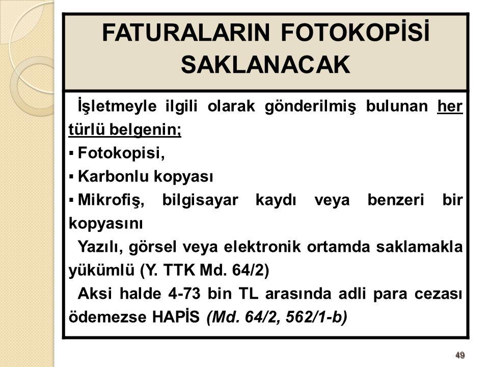 4949 FATURALARIN FOTOKOPİSİ SAKLANACAK İşletmeyle ilgili olarak gönderilmiş bulunan her türlü belgenin;  Fotokopisi,  Karbonlu kopyası  Mikrofiş, b