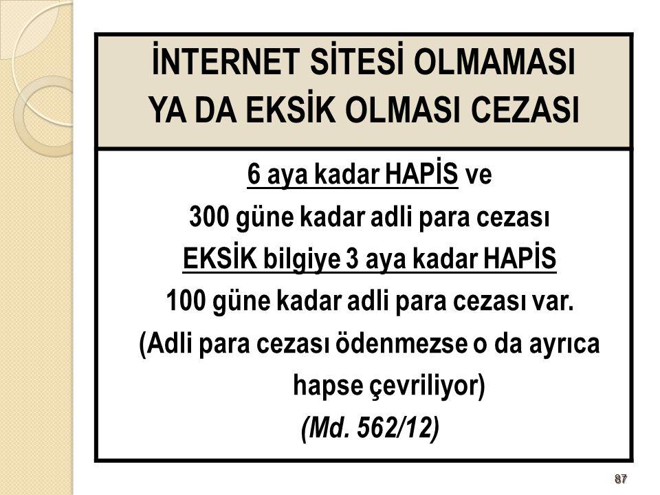 8787 İNTERNET SİTESİ OLMAMASI YA DA EKSİK OLMASI CEZASI 6 aya kadar HAPİS ve 300 güne kadar adli para cezası EKSİK bilgiye 3 aya kadar HAPİS 100 güne kadar adli para cezası var.