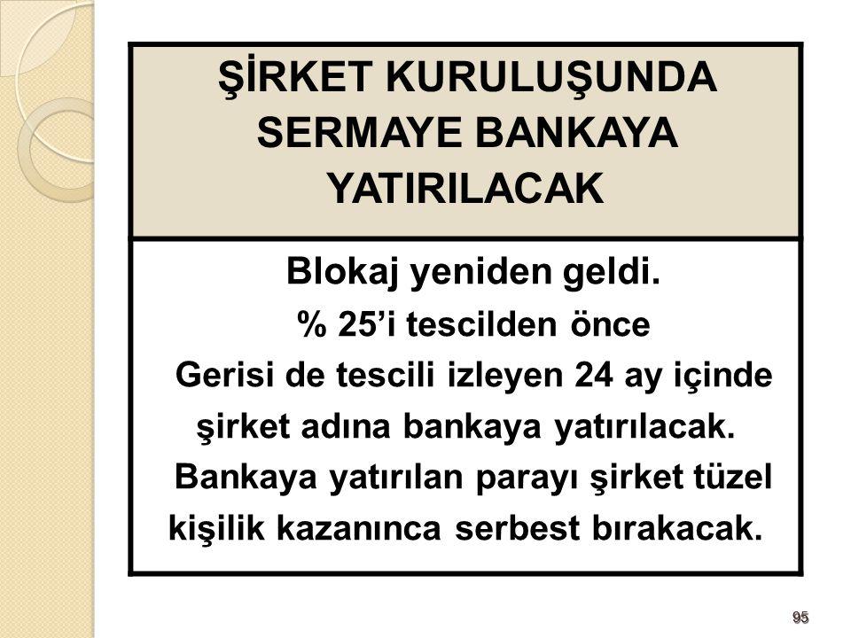 9595 ŞİRKET KURULUŞUNDA SERMAYE BANKAYA YATIRILACAK Blokaj yeniden geldi. % 25'i tescilden önce Gerisi de tescili izleyen 24 ay içinde şirket adına ba
