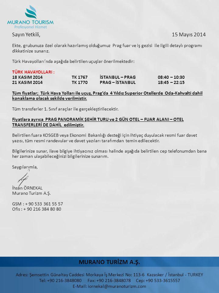 MURANO TURİZM A.Ş. Adres: Şemsettin Günaltay Caddesi Morkaya İş Merkezi No: 113-6 Kazasker / İstanbul - TURKEY Tel: +90 216-3848080 Fax: +90 216-38480