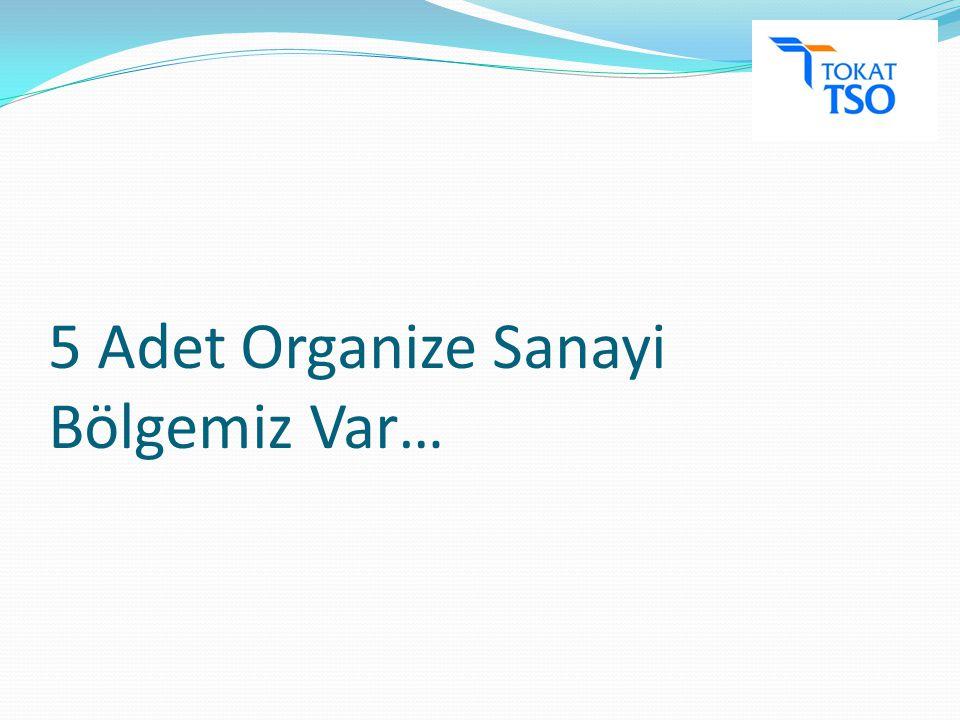 5 Adet Organize Sanayi Bölgemiz Var…