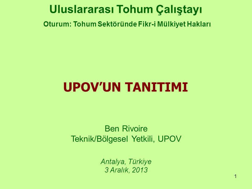 1 Uluslararası Tohum Çalıştayı Oturum: Tohum Sektöründe Fikr-i Mülkiyet Hakları Ben Rivoire Teknik/Bölgesel Yetkili, UPOV Antalya, Türkiye 3 Aralık, 2013 UPOV'UN TANITIMI