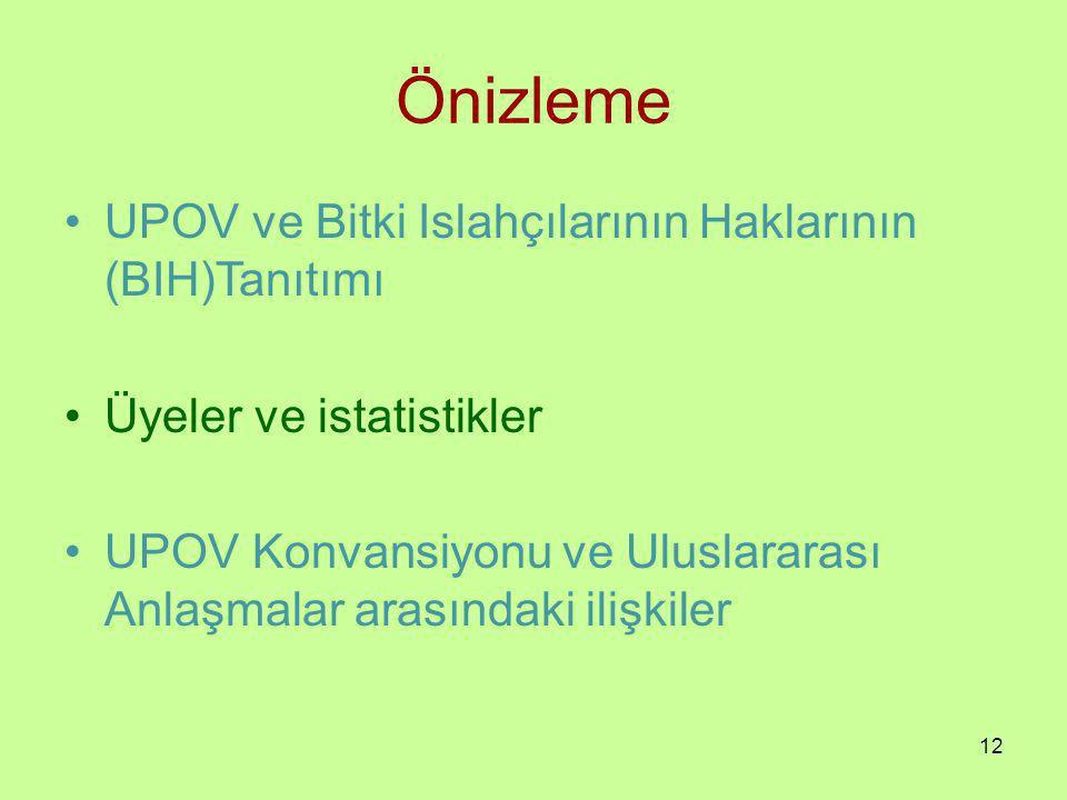 Önizleme UPOV ve Bitki Islahçılarının Haklarının (BIH)Tanıtımı Üyeler ve istatistikler UPOV Konvansiyonu ve Uluslararası Anlaşmalar arasındaki ilişkiler 12