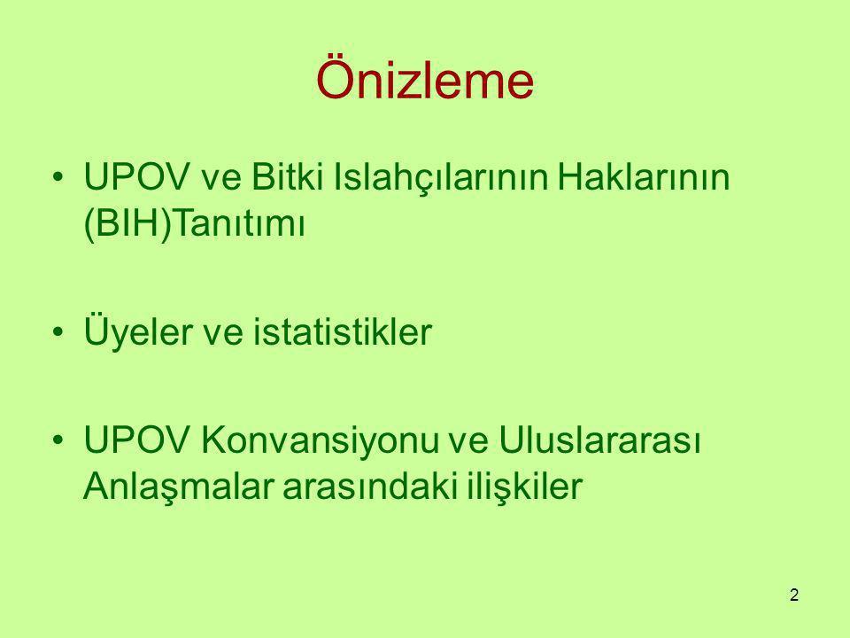 Önizleme UPOV ve Bitki Islahçılarının Haklarının (BIH)Tanıtımı Üyeler ve istatistikler UPOV Konvansiyonu ve Uluslararası Anlaşmalar arasındaki ilişkiler 2