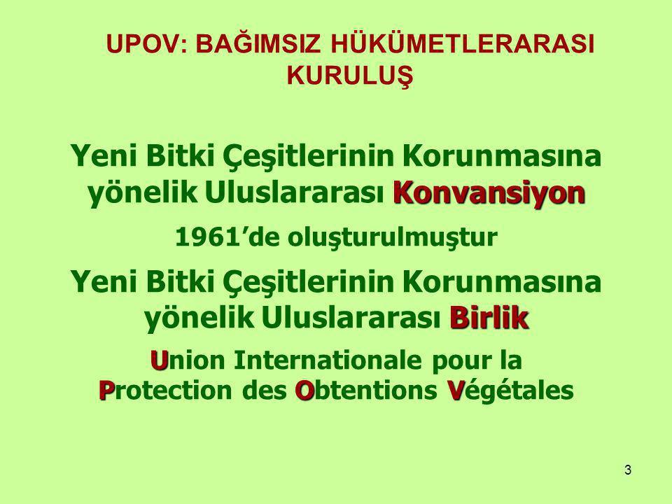 3 UPOV: BAĞIMSIZ HÜKÜMETLERARASI KURULUŞ Konvansiyon Yeni Bitki Çeşitlerinin Korunmasına yönelik Uluslararası Konvansiyon 1961'de oluşturulmuştur Birlik Yeni Bitki Çeşitlerinin Korunmasına yönelik Uluslararası Birlik U POV Union Internationale pour la Protection des Obtentions Végétales