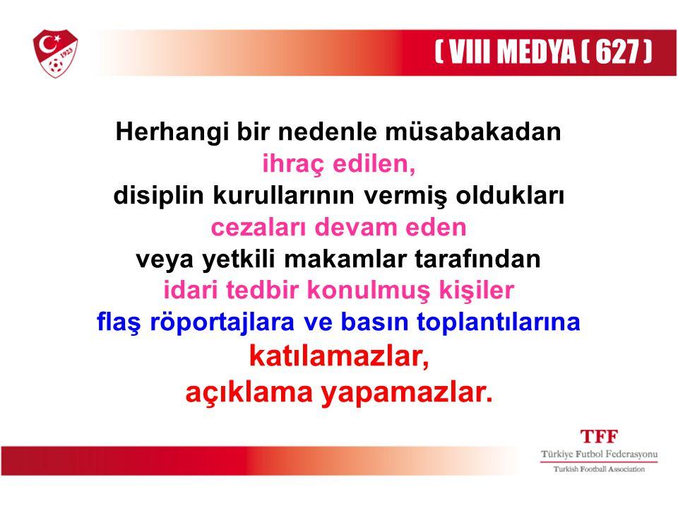 Herhangi bir nedenle müsabakadan ihraç edilen, disiplin kurullarının vermiş oldukları cezaları devam eden veya yetkili makamlar tarafından idari tedbi