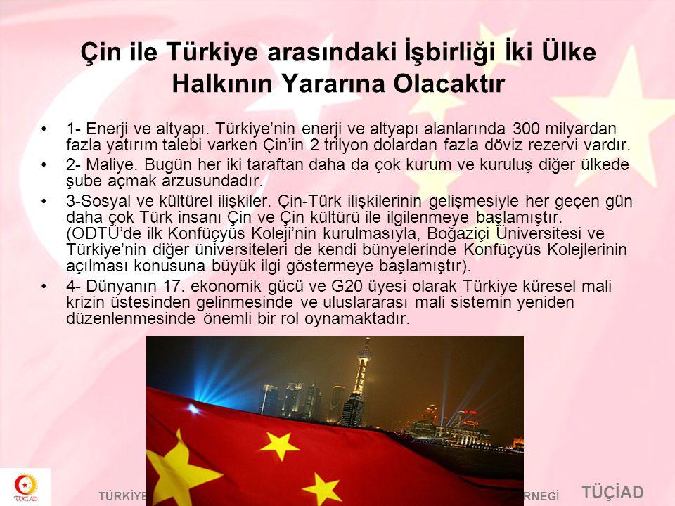 TÜÇİAD TÜRKİYE-ÇİN HALK CUMHURİYETİ İŞADAMLARI DOSTLUK VE DAYANIŞMA DERNEĞİ Çin ile Türkiye arasındaki İşbirliği İki Ülke Halkının Yararına Olacaktır