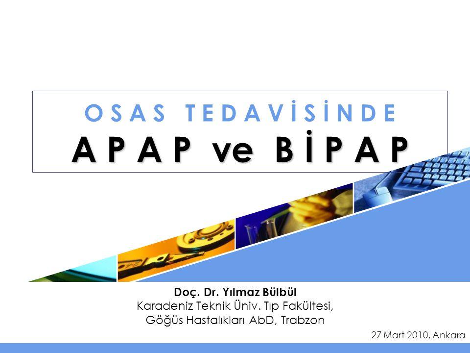LOGO A P A P ve B İ P A P O S A S T E D A V İ S İ N D E A P A P ve B İ P A P Doç. Dr. Yılmaz Bülbül Karadeniz Teknik Üniv. Tıp Fakültesi, Göğüs Hastal