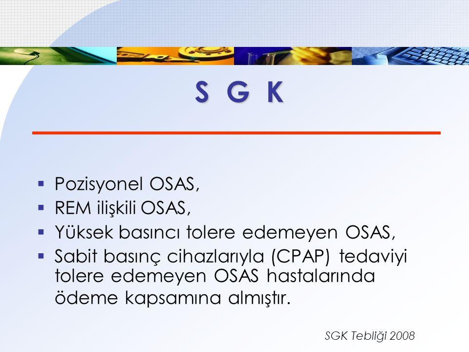S G K  Pozisyonel OSAS,  REM ilişkili OSAS,  Yüksek basıncı tolere edemeyen OSAS,  Sabit basınç cihazlarıyla (CPAP) tedaviyi tolere edemeyen OSAS