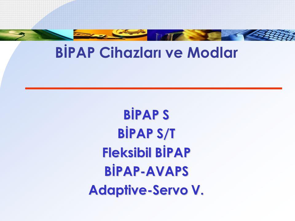 BİPAP Cihazları ve Modlar BİPAP S BİPAP S/T Fleksibil BİPAP BİPAP-AVAPS Adaptive-Servo V.
