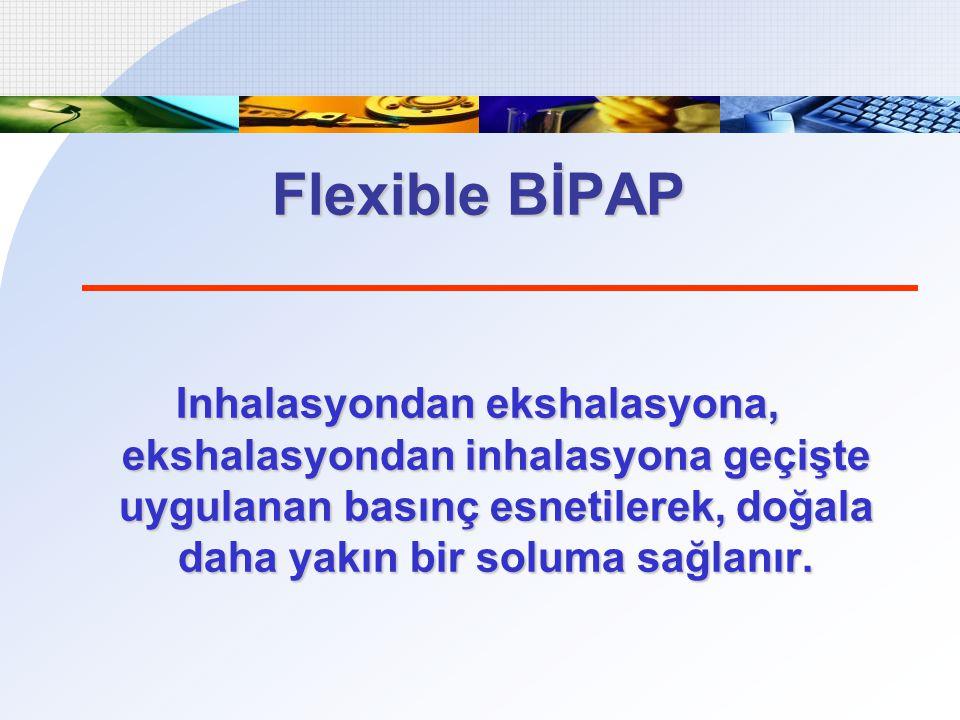 Flexible BİPAP Inhalasyondan ekshalasyona, ekshalasyondan inhalasyona geçişte uygulanan basınç esnetilerek, doğala daha yakın bir soluma sağlanır.