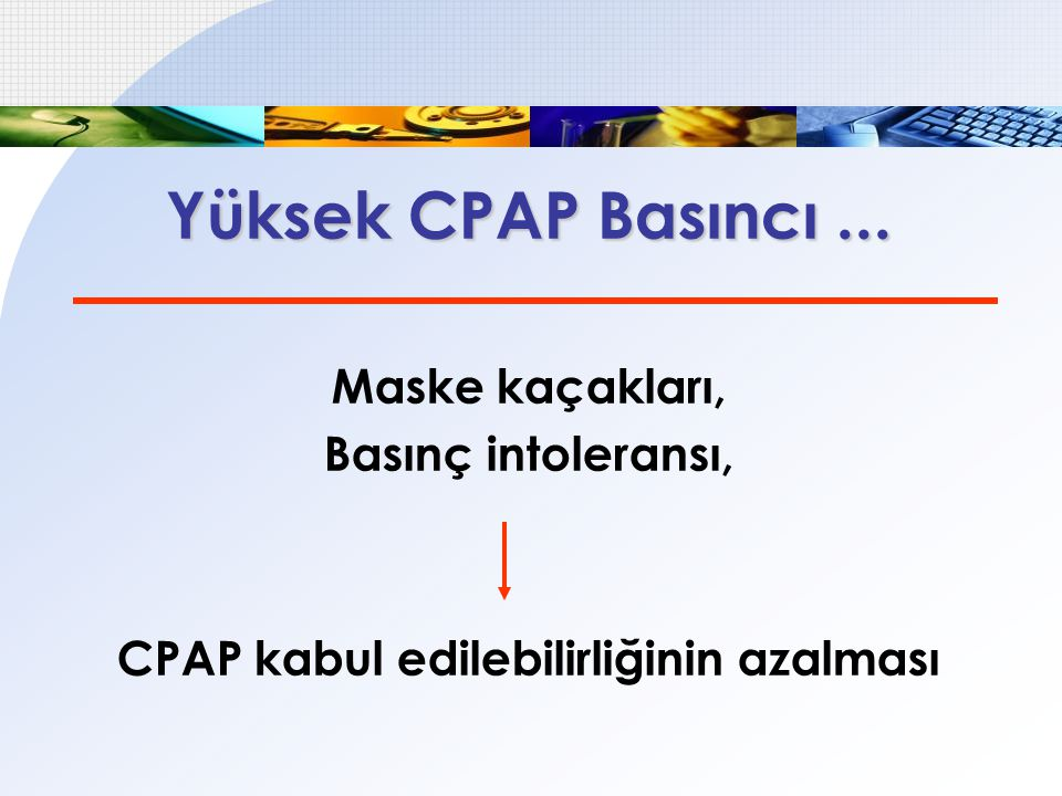 Yüksek CPAP Basıncı... Maske kaçakları, Basınç intoleransı, CPAP kabul edilebilirliğinin azalması