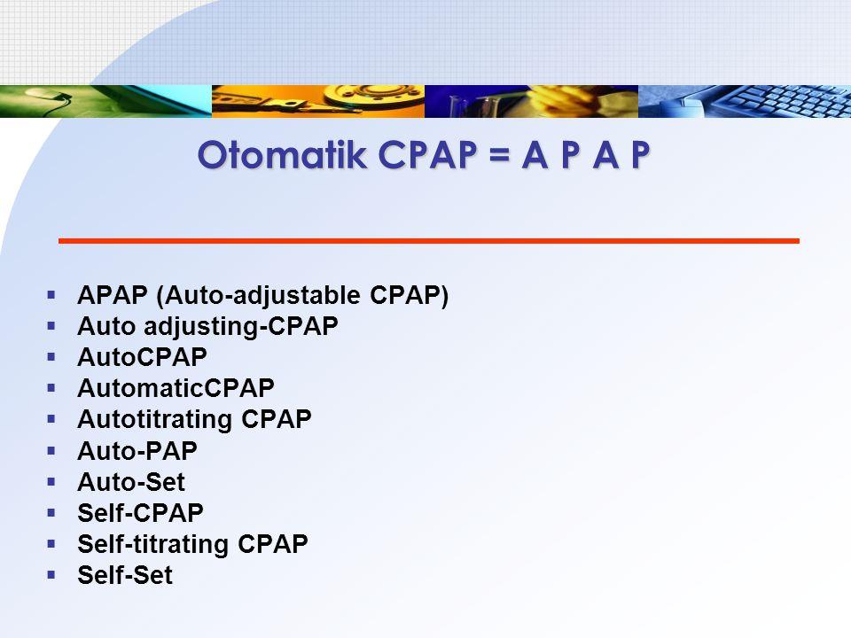 Otomatik CPAP = A P A P  APAP (Auto-adjustable CPAP)  Auto adjusting-CPAP  AutoCPAP  AutomaticCPAP  Autotitrating CPAP  Auto-PAP  Auto-Set  Se