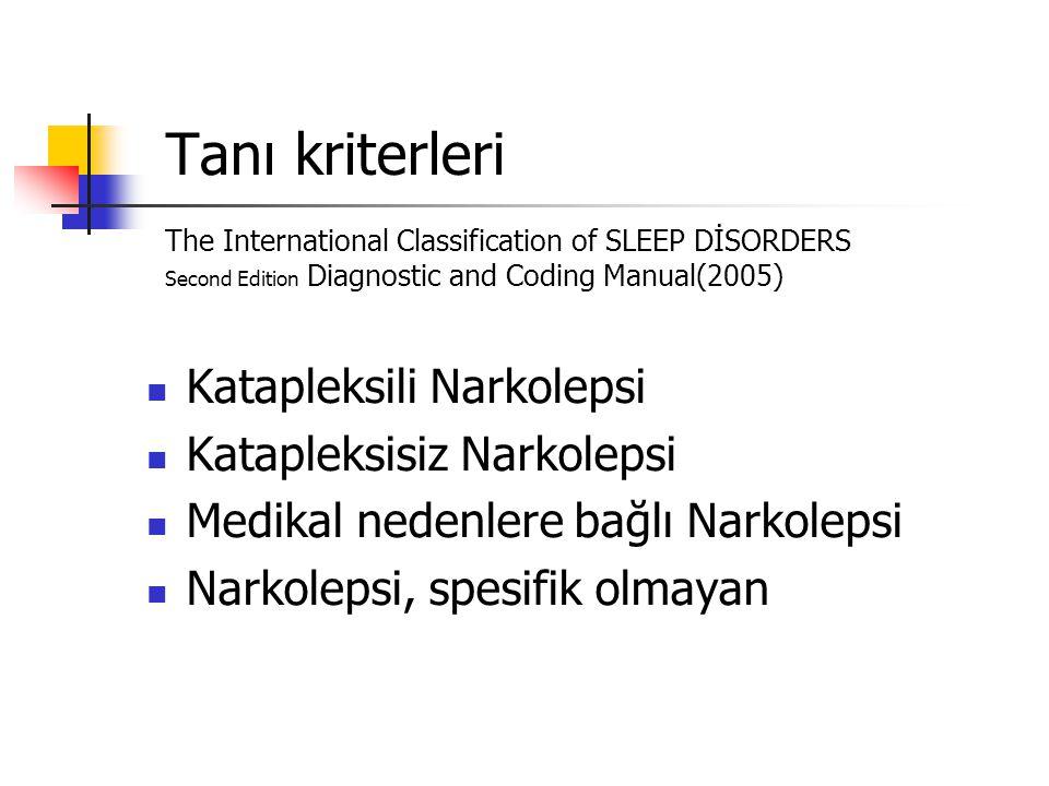 Tanı kriterleri The International Classification of SLEEP DİSORDERS Second Edition Diagnostic and Coding Manual(2005) Katapleksili Narkolepsi Kataplek