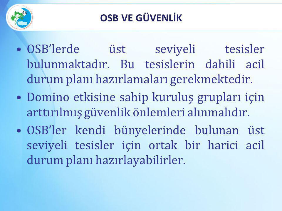 OSB VE GÜVENLİK OSB'lerde üst seviyeli tesisler bulunmaktadır. Bu tesislerin dahili acil durum planı hazırlamaları gerekmektedir. Domino etkisine sahi