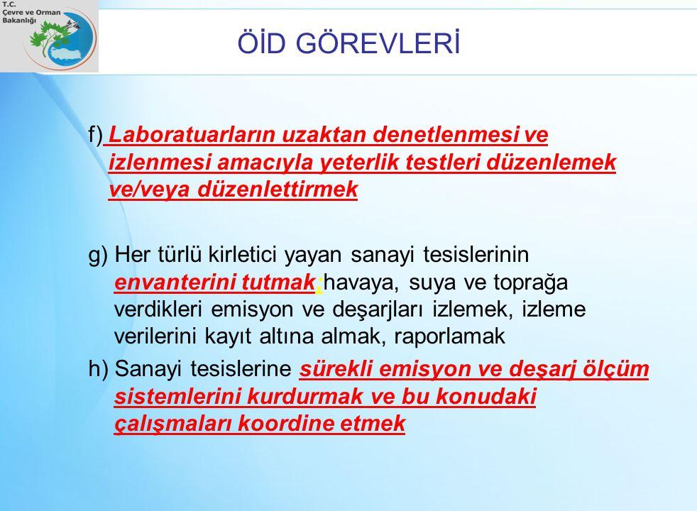 ÖİD GÖREVLERİ f) Laboratuarların uzaktan denetlenmesi ve izlenmesi amacıyla yeterlik testleri düzenlemek ve/veya düzenlettirmek g) Her türlü kirletici