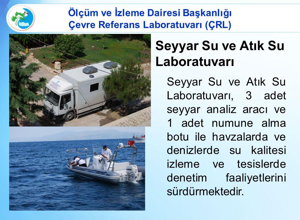 Ölçüm ve İzleme Dairesi Başkanlığı Çevre Referans Laboratuvarı (ÇRL) Seyyar Su ve Atık Su Laboratuvarı Seyyar Su ve Atık Su Laboratuvarı, 3 adet seyya