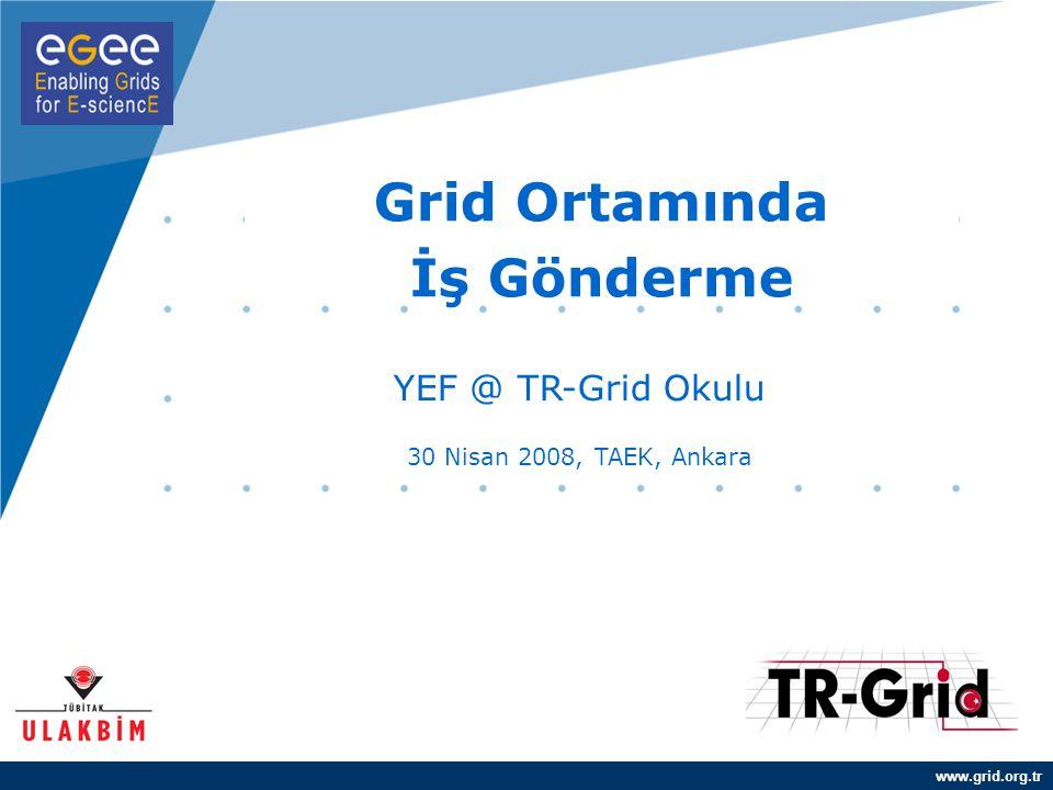 YEF @ TR-Grid Okulu, TAEK, ANKARA İşin Gereksinimlerini Belirlemek –Bilmemiz gerekenler: – Hangi programlar gönderilecek.