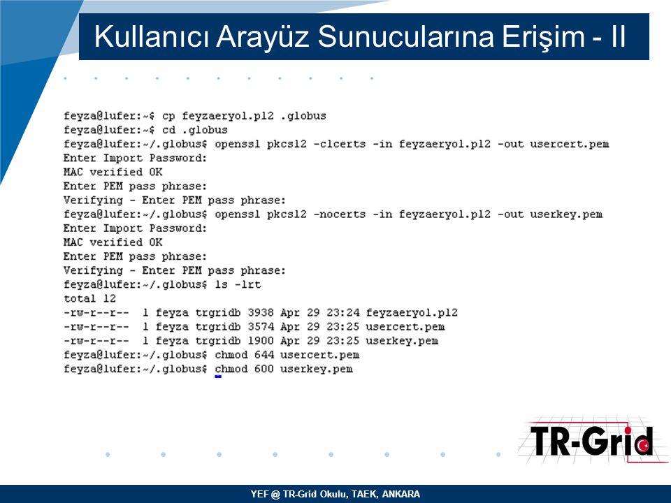 YEF @ TR-Grid Okulu, TAEK, ANKARA Kullanıcı Arayüz Sunucularına Erişim - III –.globus dizinin kontrol edilmesi: $ ls -laR.globus