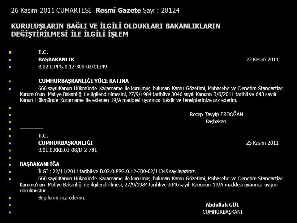 26 Kasım 2011 CUMARTESİ Resmî Gazete Sayı : 28124 KURULUŞLARIN BAĞLI VE İLGİLİ OLDUKLARI BAKANLIKLARIN DEĞİŞTİRİLMESİ İLE İLGİLİ İŞLEM T.C. BAŞBAKANLI