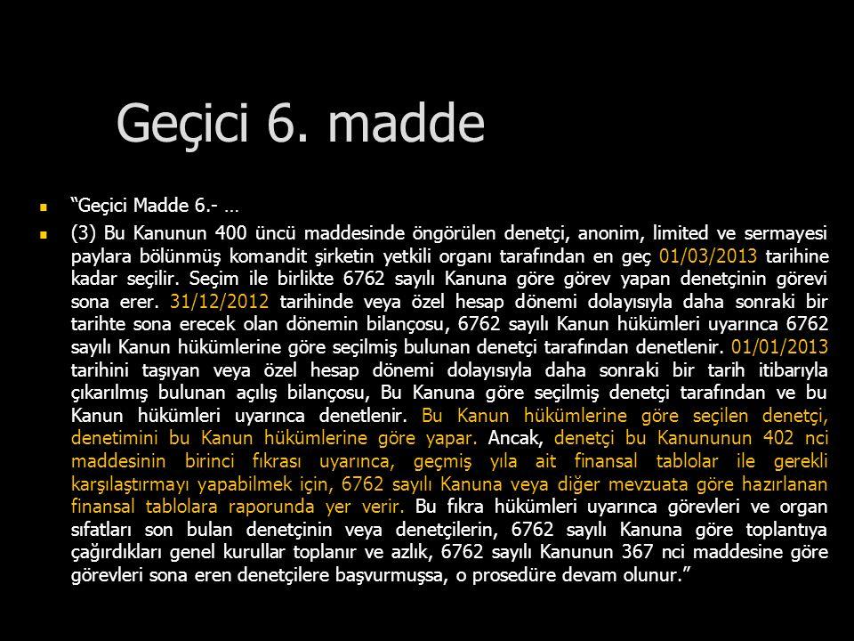 """Geçici 6. madde """"Geçici Madde 6.- … (3) Bu Kanunun 400 üncü maddesinde öngörülen denetçi, anonim, limited ve sermayesi paylara bölünmüş komandit şirke"""
