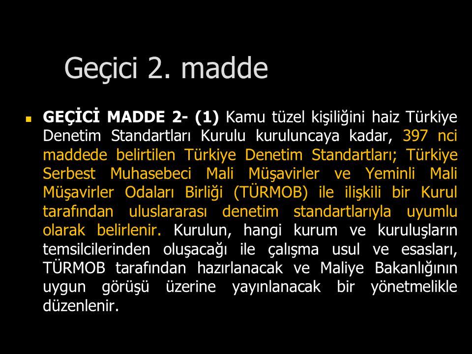 Geçici 2. madde GEÇİCİ MADDE 2- (1) Kamu tüzel kişiliğini haiz Türkiye Denetim Standartları Kurulu kuruluncaya kadar, 397 nci maddede belirtilen Türki