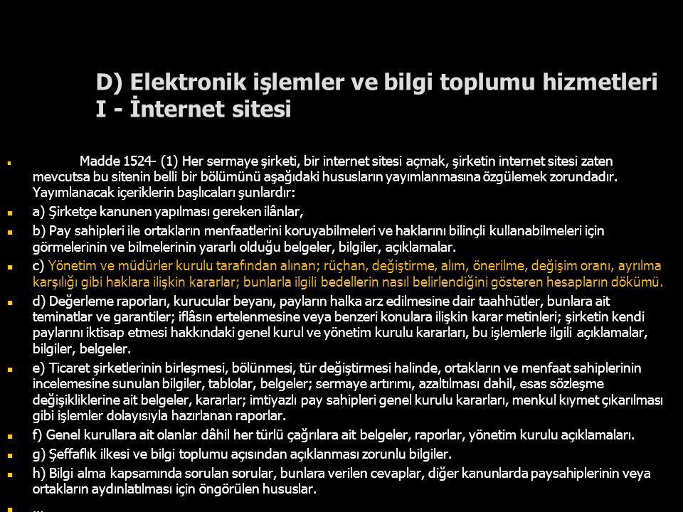 D) Elektronik işlemler ve bilgi toplumu hizmetleri I - İnternet sitesi Madde 1524- (1) Her sermaye şirketi, bir internet sitesi açmak, şirketin intern