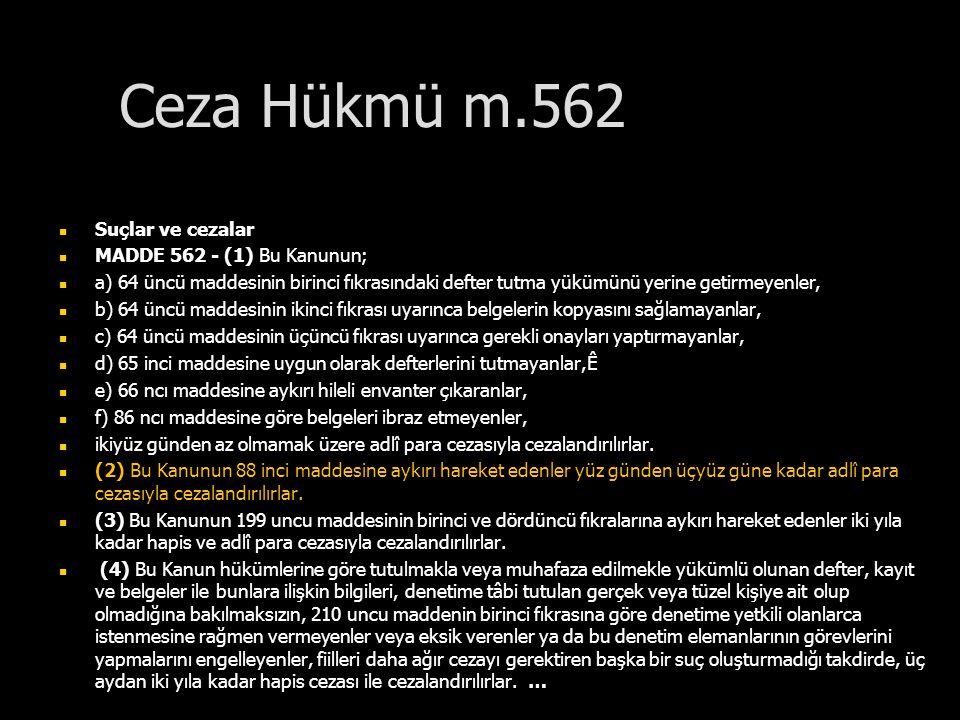 Ceza Hükmü m.562 Suçlar ve cezalar MADDE 562 - (1) Bu Kanunun; a) 64 üncü maddesinin birinci fıkrasındaki defter tutma yükümünü yerine getirmeyenler,
