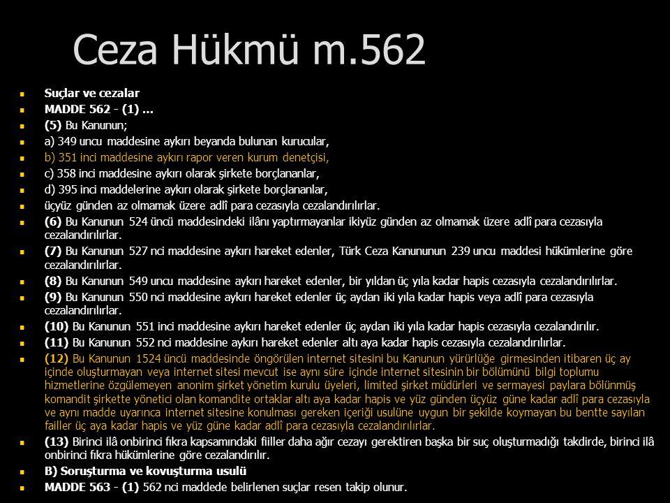 Ceza Hükmü m.562 Suçlar ve cezalar MADDE 562 - (1) … (5) Bu Kanunun; a) 349 uncu maddesine aykırı beyanda bulunan kurucular, b) 351 inci maddesine ayk