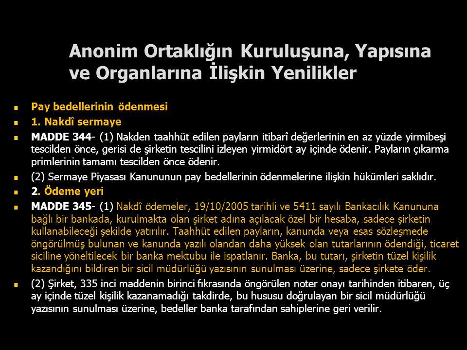 Anonim Ortaklığın Kuruluşuna, Yapısına ve Organlarına İlişkin Yenilikler Pay bedellerinin ödenmesi 1. Nakdî sermaye MADDE 344- (1) Nakden taahhüt edil