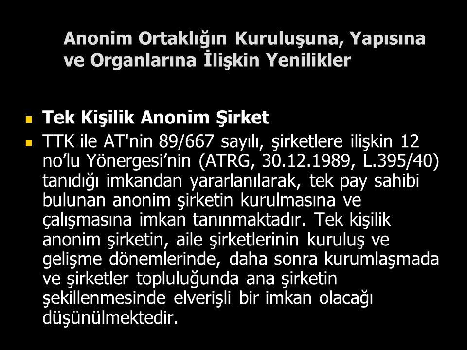 Anonim Ortaklığın Kuruluşuna, Yapısına ve Organlarına İlişkin Yenilikler Tek Kişilik Anonim Şirket TTK ile AT'nin 89/667 sayılı, şirketlere ilişkin 12