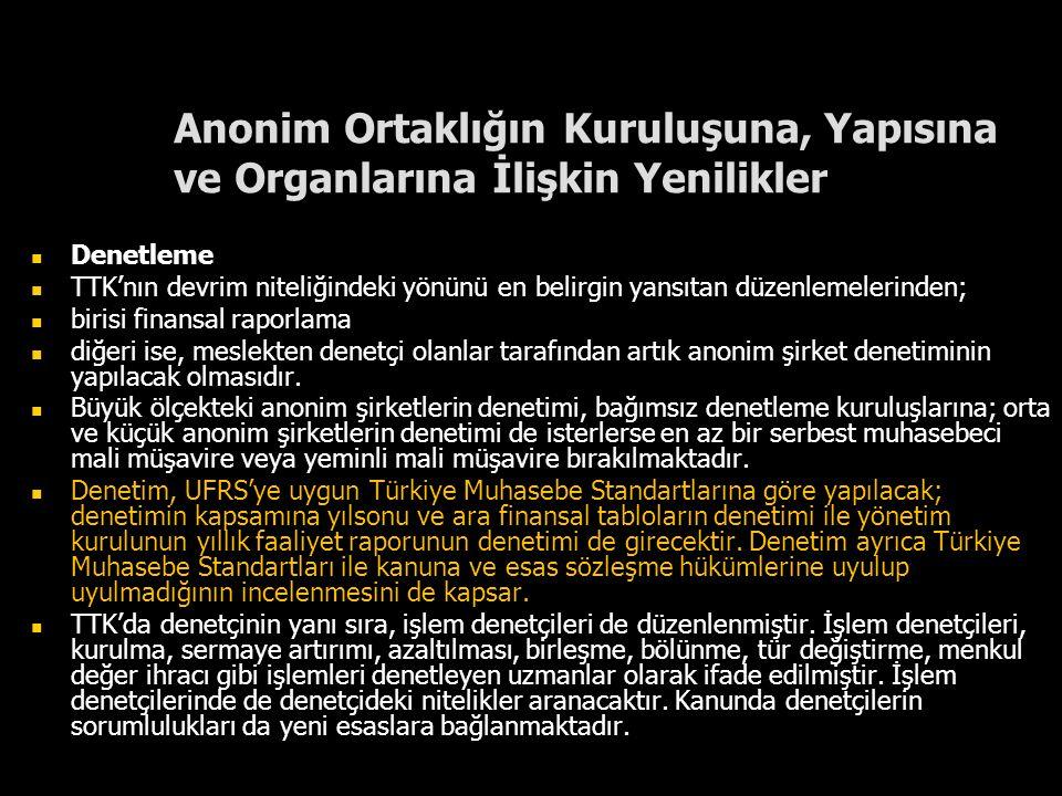 Anonim Ortaklığın Kuruluşuna, Yapısına ve Organlarına İlişkin Yenilikler Denetleme TTK'nın devrim niteliğindeki yönünü en belirgin yansıtan düzenlemel