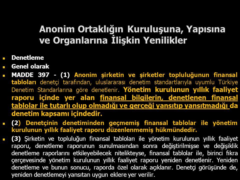 Anonim Ortaklığın Kuruluşuna, Yapısına ve Organlarına İlişkin Yenilikler Denetleme Genel olarak MADDE 397 - (1) Anonim şirketin ve şirketler topluluğu