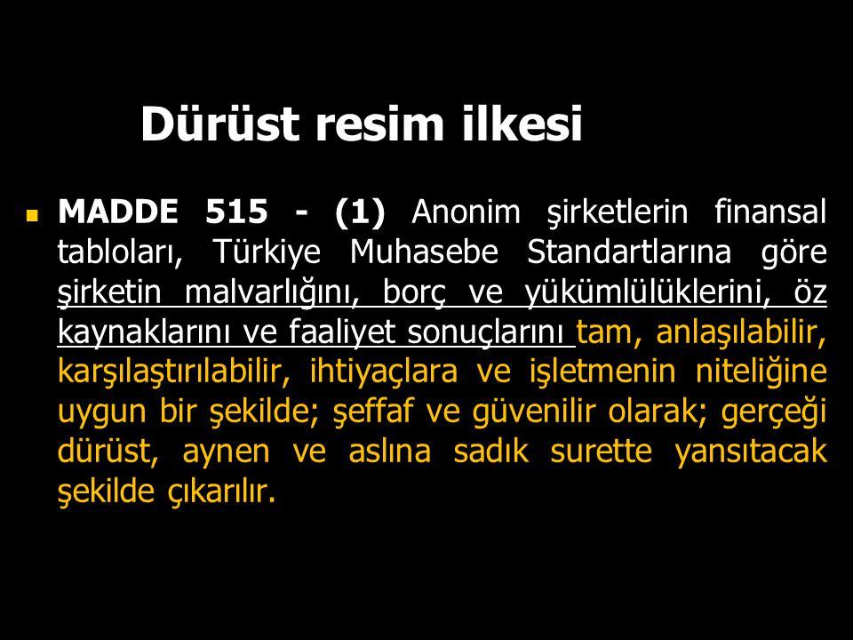 Dürüst resim ilkesi MADDE 515 - (1) Anonim şirketlerin finansal tabloları, Türkiye Muhasebe Standartlarına göre şirketin malvarlığını, borç ve yükümlü