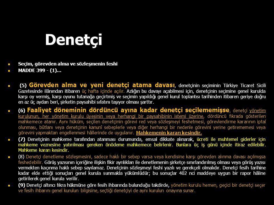 Denetçi Seçim, görevden alma ve sözleşmenin feshi MADDE 399 - (1)… (5) Görevden alma ve yeni denetçi atama davası, denetçinin seçiminin Türkiye Ticare