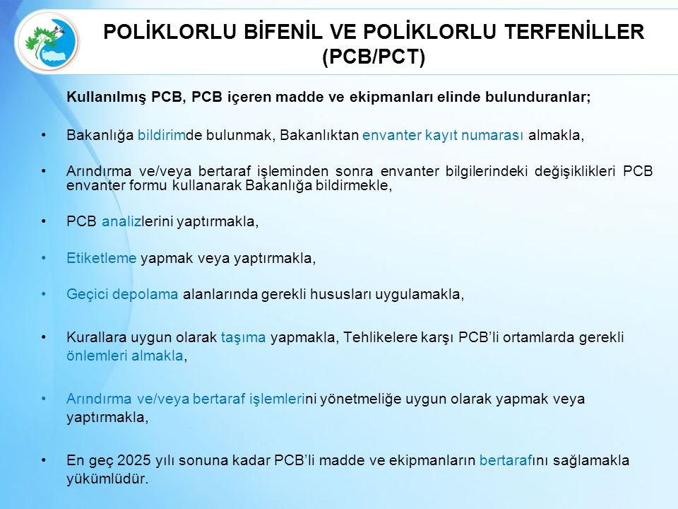 POLİKLORLU BİFENİL VE POLİKLORLU TERFENİLLER (PCB/PCT) Kullanılmış PCB, PCB içeren madde ve ekipmanları elinde bulunduranlar; Bakanlığa bildirimde bul
