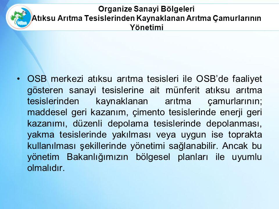 Organize Sanayi Bölgeleri Atıksu Arıtma Tesislerinden Kaynaklanan Arıtma Çamurlarının Yönetimi OSB merkezi atıksu arıtma tesisleri ile OSB'de faaliyet